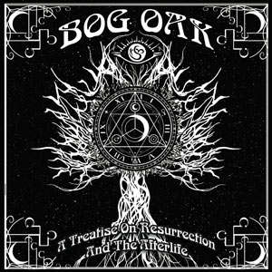 Bog Oak - A Treatise on Resurrection and the Afterlife