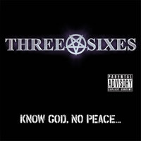 Three Sixes - Know God, No Peace